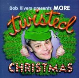 More Twisted Christmas Lyrics Bob Rivers