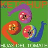 Hijas Del Tomate Lyrics Las Ketchup