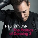 THE POLITICS OF DANCING, VOL. 3 Lyrics Paul Van Dyk