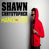 The Hangover (Single) Lyrics Shawn Chrystopher