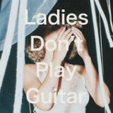 Ladies Don't Play Guitar (Single) Lyrics Tennis